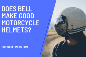 Does Bell Make Good Motorcycle Helmets