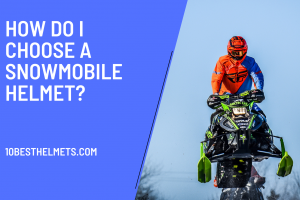 How Do I Choose A Snowmobile Helmet